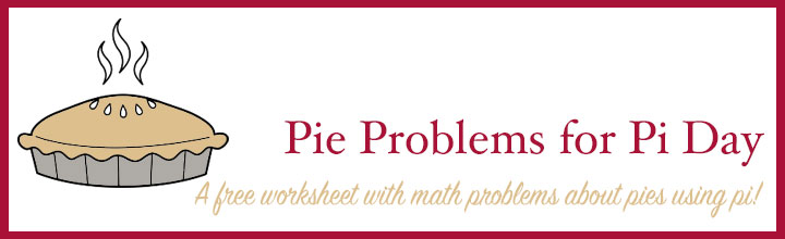 Pie Problems for Pi Day Worksheet